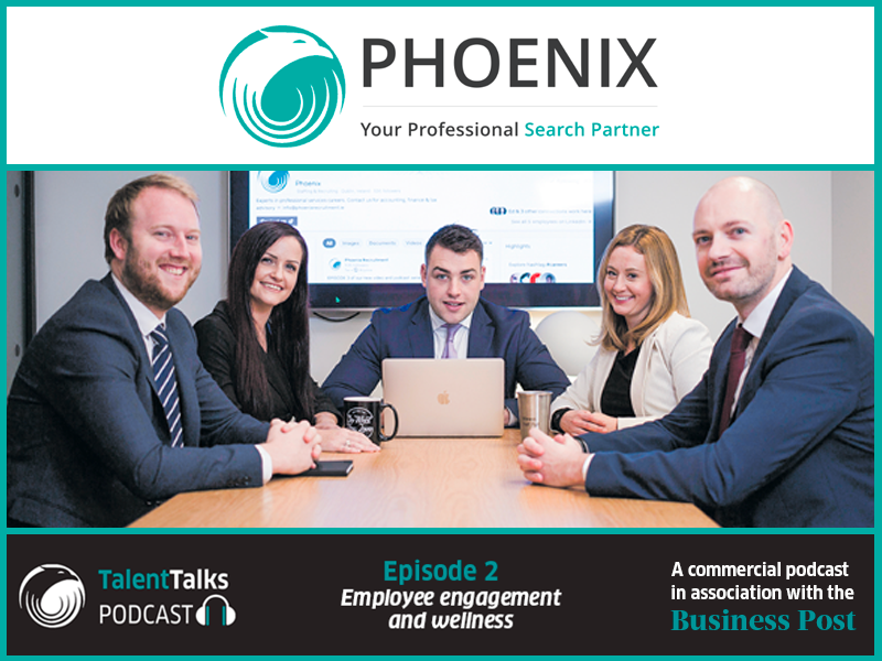 PODCAST: ​Phoenix Talent Talks in partnership with the Business Post - Employee Engagement & Wellness